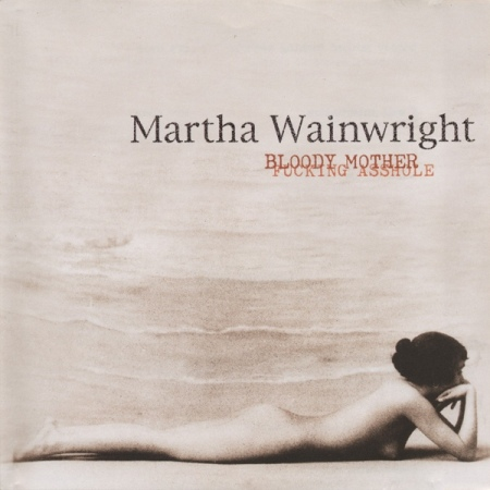 Martha Wainwright - Bloody Mother Fucking Asshole